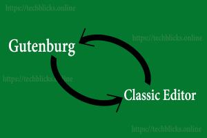 How to Revert Back to Classic Editor in WordPress 5 - Tech Blicks