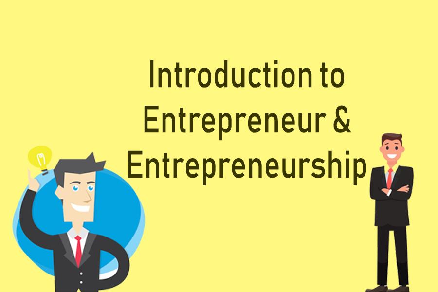 Introduction to entrepreneur and entrepreneurship