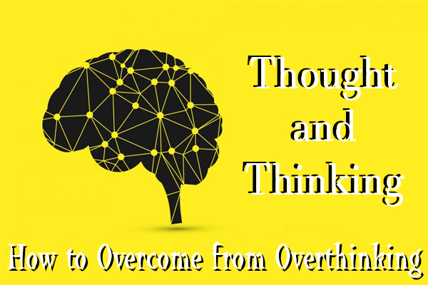 Thought and thinking - how to overcome from overthinking