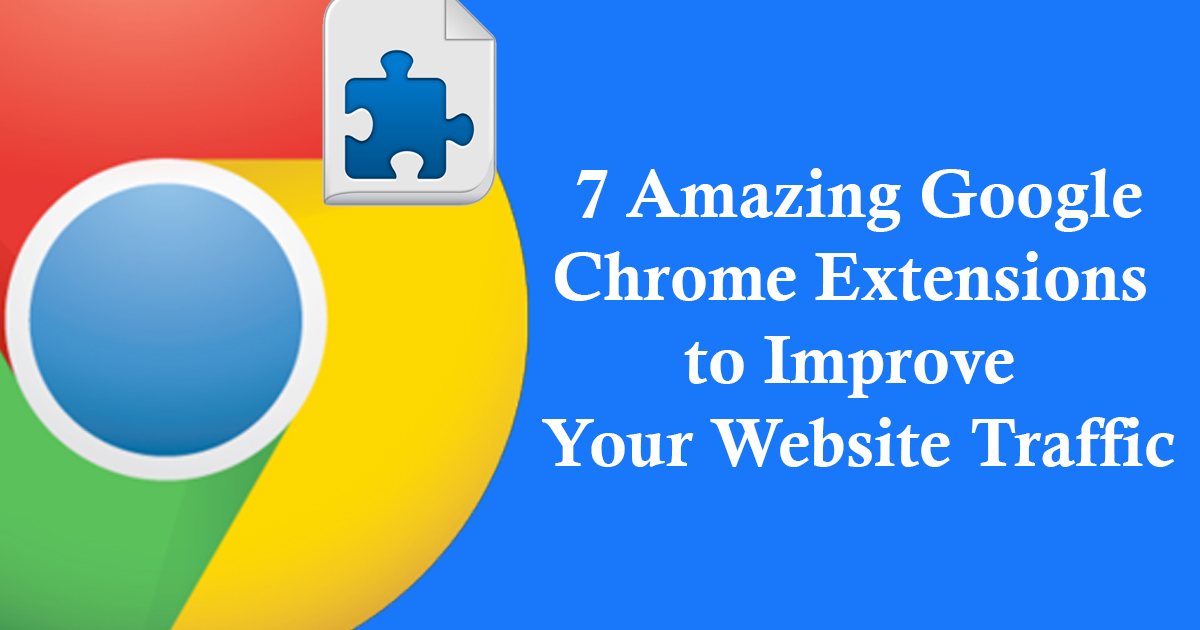 7 Google Chrome Extensions to Improve Your Website Traffic